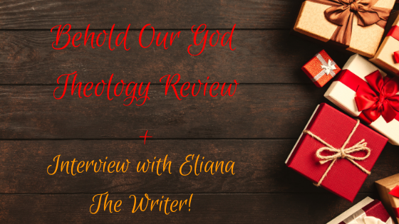 Behold Our God Theology Review + Interview With Eliana The Writer