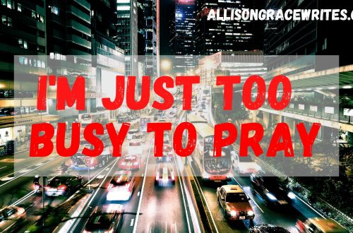 I'm just too busy to pray